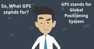 GPS stands for Global Positioning System